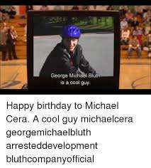 george michael happy birthday 25 best memes about george michael bluth george michael