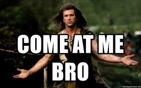 Come At Me Bro Meme Generator - come at me bro braveheart bro meme generator