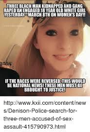 New Black Girl Meme - three black man kidnapped and gang rapedaniengaged18year old white