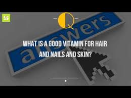 what is a good vitamin for hair and nails and skin youtube