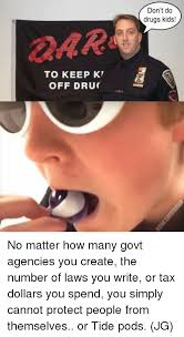 don t do drugs kids dar to keep k off dru no matter how many govt