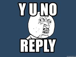 Y U No Reply Meme - y u no reply y u no meme generator