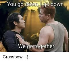 We Go Together Meme - you go down go down we go together crossbow meme on me me