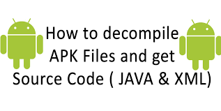 how to read apk files how to decompile apk files and get source code java xml
