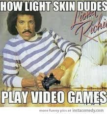 Light Skinned Niggas How Light Skin Dudes Play Video Games Giggles N Pinterest