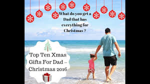 top ten xmas gifts for dad christmas 2016 youtube