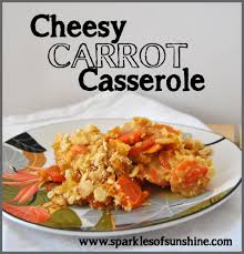 cheesy carrot casserole sparkles of