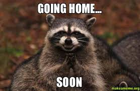 Soon Meme - going home soon make a meme