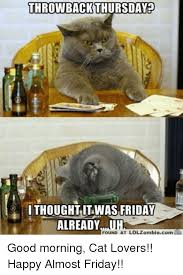 Almost Friday Meme - throwback thursday i thought it was friday already found at