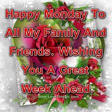 happy monday to all my family and friends wishing you a great