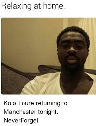 Kolo Toure Memes - relaxing at home kolo toure returning to manchester tonight