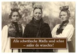 schwäbisch sprüche postkarte alle schwäbische mädla send schee außer de wiaschte