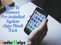 uninstall preinstalled apps android android phone ke pre installed apps kaise remove kare indiahelpz