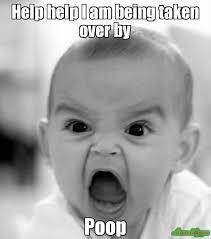 Baby Poop Meme - help help i am being taken over by poop meme angry baby 238