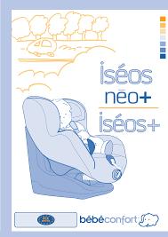 siege auto iseos neo mode d emploi bebe confort iseos neo siège auto bébé en ligne
