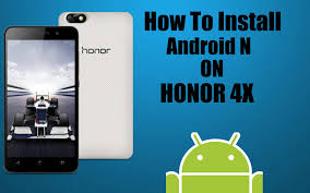 how to update android how to update android n on huawei honor 4x