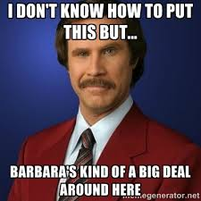Barbara Meme - i don t know how to put this but barbara s kind of a big deal