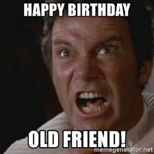 Star Trek Happy Birthday Meme - happy birthday old friend star trek kahn meme generator