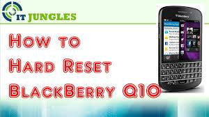 reset hard blackberry z10 how to hard reset blackberry q10 youtube