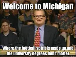 Michigan Football Memes - welcome to michigan where the football spirit is made up and the