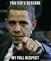 Respect Meme - you sir s deserve my full respect angry obama make a meme