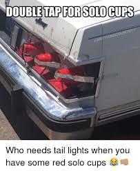 Red Solo Cup Meme - double tap for solocups ythingco who needs tail lights when you have