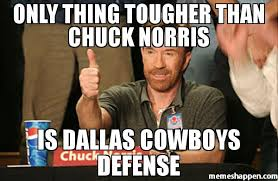 Dallas Cowboys Memes - only thing tougher than chuck norris is dallas cowboys defense