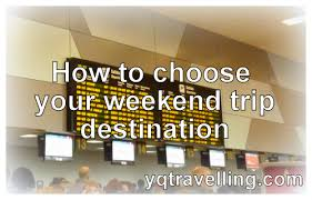 where to go for weekend travel weekend traveller series part 2