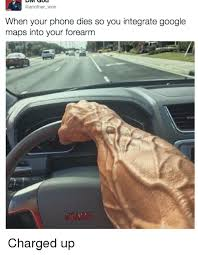 Google Maps Meme - won when your phone dies so you integrate google maps into your