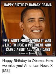 Obama Happy Birthday Meme - happy birthday barack obama we won t forget what it was like to have