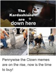 Pennywise The Clown Meme - the kardashian are down here pennywise the clown memes are on the
