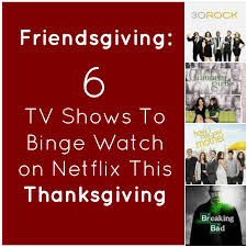 friendsgiving 6 tv shows to binge on netflix this