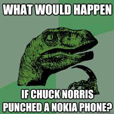 Nokia Phone Meme - what would happen if chuck norris punched a nokia phone