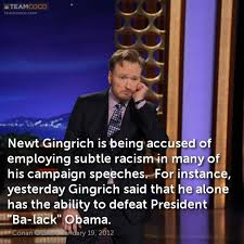Newt Gingrich Meme - joke newt gingrich is being accused of employing subtle conan