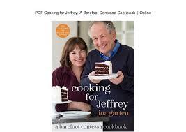 barefoot contessa jeffrey cooking for jeffrey a barefoot contessa cookbook online