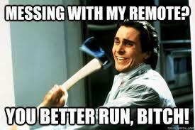 Run Bitch Run Meme - messing with my remote you better run bitch better run quickmeme
