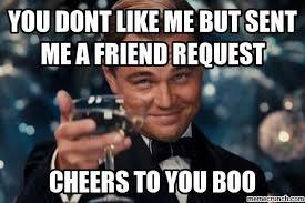 Friend Request Meme - dont like me but sent me a friend request