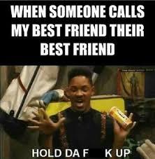 My Best Friend Meme - my best friend best friend meme