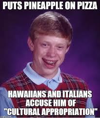 Cultural Memes - puts pineapple on pizza hawaiians and italians accuse him of