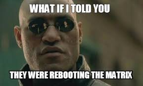 Matrix Meme Generator - meme creator what if i told you they were rebooting the matrix