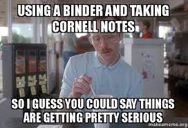 Meme Notes - using a binder and taking cornell notes so i guess you could say