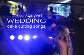 wedding songs for cake cutting best wedding cake cutting songs