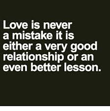 Good Relationship Memes - love is never a mistake it is either a very good relationship or
