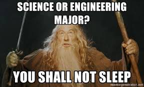 Engineering Major Meme - science or engineering major you shall not sleep you shall not