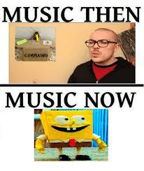 Memes Music - music then complaints music now music meme on sizzle