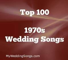 best 1970s music for weddings top 100 song list my wedding songs