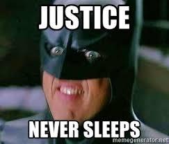 Justice Meme - justice never sleeps goddamn batman meme generator