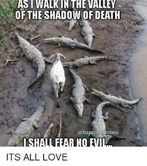Memes About Death - of theshadow of death memes shall fear no its all love meme on