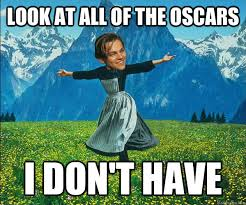 Oscars Meme - look at all of the oscars i don t have empty handed leo quickmeme