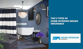 The 5 Types of Home Interior Design Insurance – Home Interiors